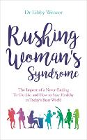 Rushing Woman's Syndrome: The Impact of a Never-Ending To-Do List and How to Stay Healthy in Today's Busy World (Paperback)