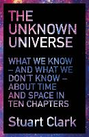 The Unknown Universe: What We Don't Know About Time and Space in Ten Chapters (Paperback)