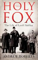 The Holy Fox: The Life of Lord Halifax (Hardback)