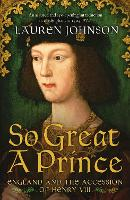 So Great a Prince: England and the Accession of Henry VIII (Paperback)