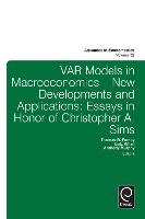 Var Models in Macroeconomics - New Developments and Applications: Essays in Honor of Christopher A. Sims - Advances in Econometrics 32 (Hardback)