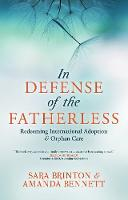 In Defense of the Fatherless: Redeeming International Adoption & Orphan Care (Paperback)