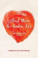 And Then He Knew Her: A Biblical View of Sex (Paperback)