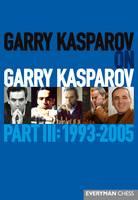 Garry Kasparov on Garry Kasparov, Part III: 1993-2005: 1993-2005 (Hardback)