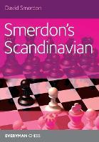 Smerdon's Scandinavian: A complete attacking repertoire for Black after 1e4 d5 (Paperback)