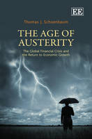 The Age of Austerity: The Global Financial Crisis and the Return to Economic Growth (Hardback)