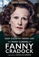 Keep Calm and Fanny On! The Many Careers of Fanny Cradock (Hardback)