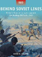 Behind Soviet Lines: Hitler's Brandenburgers capture the Maikop Oilfields 1942 - Raid 47 (Paperback)