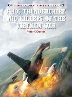 F-105 Thunderchief MiG Killers of the Vietnam War - Combat Aircraft (Paperback)
