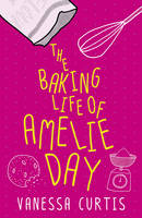 The Baking Life of Amelie Day (Paperback)