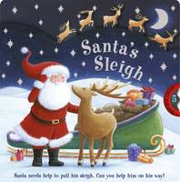Santa's Sleigh: Santa Needs Help to Pull His Sleigh. Can You Help Him on His Way! (Board book)