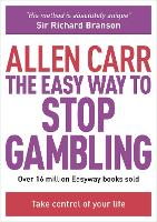 The Easy Way to Stop Gambling: Take Control of Your Life - Allen Carr's Easyway (Paperback)