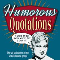 Humorous Quotations: The Wit and Wisdom of the World's Funniest People (Hardback)