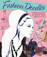 Fashion Doodles: Draw, Colour & Create Your Own Styles! (Paperback)