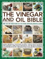 Vinegar and Oil Bible: 1001 uses for vinegar and oil in the kitchen, bathroom, bedroom and garden: home remedies, tempting recipes, household wisdom and kitchen lore, with practical step-by-step projects illustrated in over 700 beautiful photographs (Paperback)