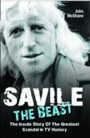 "Savile - The Beast: Singing with ""Iron Maiden"" - the Drugs, the Groupies...the Whole Story (Paperback)"