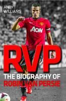 RVP: The Biography of Robin Van Persie (Paperback)