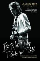 It's Not Only Rock 'n' Roll: Iconic Musicians Reveal the Source of Their Creativity. (Paperback)