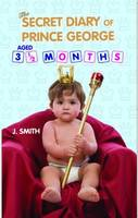The Secret Diary of Prince George: Ages 3 1/2 Months (Paperback)