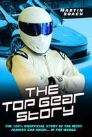 Top Gear Story: The 100% Unofficial Story of the Most Famous Car Show...In the World (Hardback)