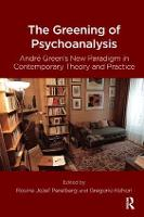 The Greening of Psychoanalysis: Andre Green's New Paradigm in Contemporary Theory and Practice (Paperback)