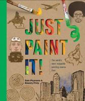 Just Paint It!: The World's Most Enjoyable Painting Course. Ever. (Paperback)