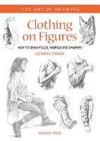 Art of Drawing: Clothing on Figures: How to Draw Folds, Fabrics and Drapery - Art of Drawing (Paperback)