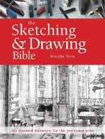 The Sketching & Drawing Bible: An Essential Reference for the Practising Artist - Artist's Bible (Paperback)