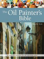 The Oil Painter's Bible: An Essential Reference for the Practising Artist - Artist's Bible (Paperback)
