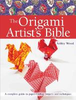 The Origami Artist's Bible: A Complete Guide to Paper-Folding Projects and Techniques - Artist's Bible (Paperback)