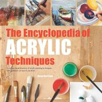 The Encyclopedia of Acrylic Techniques: A Unique Visual Directory of Acrylic Painting Techniques, with Guidance on How to Use Them - 2017 edition Encyclopedias (Paperback)