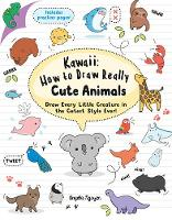 Kawaii: How to Draw Really Cute Animals