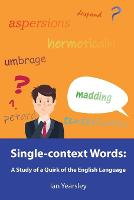 Single-context Words: A Study of a Quirk of the English Language (Paperback)