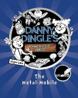Danny Dingle's Fantastic Finds: The Metal-Mobile - Danny Dingle's Fantastic Finds 1 (Paperback)