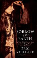 Sorrow of the Earth: Buffalo Bill, Sitting Bull and the Tragedy of Show Business (Hardback)