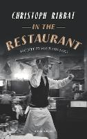 In the Restaurant: From Michelin stars to fast food; what eating out tells us about who we are (Hardback)
