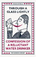 Through a Glass Lightly: Confession of a Reluctant Water Drinker - The London Library (Paperback)