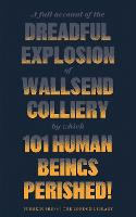 A Full Account of the Dreadful Explosion of Wallsend Colliery by which 101 Human Beings Perished! - The London Library (Paperback)
