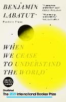When We Cease to Understand the World (Hardback)