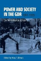 Power and Society in the GDR, 1961-1979: The 'Normalisation of Rule'? (Paperback)