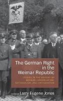The German Right in the Weimar Republic: Studies in the History of German Conservatism, Nationalism, and Antisemitism (Hardback)