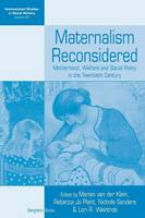 Maternalism Reconsidered: Motherhood, Welfare and Social Policy in the Twentieth Century - International Studies in Social History 20 (Paperback)