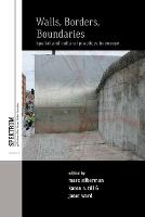 Walls, Borders, Boundaries: Spatial and Cultural Practices in Europe - Spektrum: Publications of the German Studies Association (Paperback)