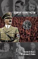 Germans Against Nazism: Nonconformity, Opposition and Resistance in the Third Reich: Essays in Honour of Peter Hoffmann (Paperback)