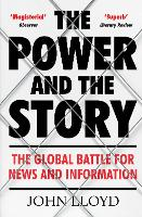 The Power and the Story: The Global Battle for News and Information (Paperback)