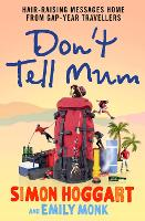 Don't Tell Mum: Hair-raising Messages Home from Gap-year Travellers (Paperback)
