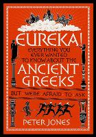 Eureka!: Everything You Ever Wanted to Know About the Ancient Greeks But Were Afraid to Ask - Classic Civilisations (Hardback)
