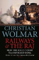 Railways and The Raj: How the Age of Steam Transformed India (Paperback)