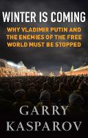 Winter Is Coming: Why Vladimir Putin and the Enemies of the Free World Must Be Stopped (Hardback)