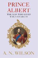 Prince Albert: The Man Who Saved the Monarchy (Hardback)